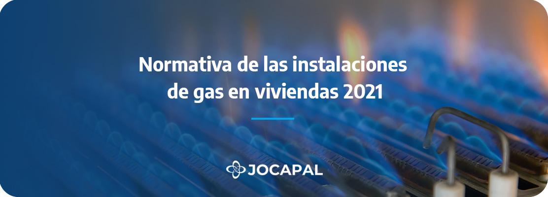 Normativa de las instalaciones de gas en viviendas 2021