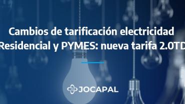 Cambios de tarificación electricidad Residencial y PYMES: nueva tarifa 2.0TD