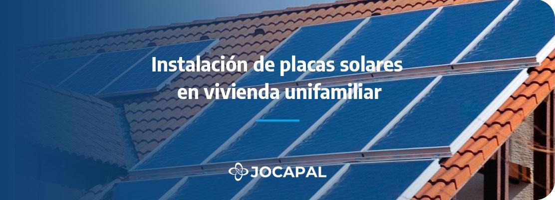 Instalación de placas solares en vivienda unifamiliar