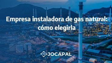 Empresa instaladora de gas natural: cómo elegirla